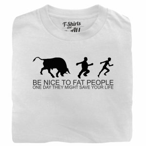 be nice to fat people white t-shirt