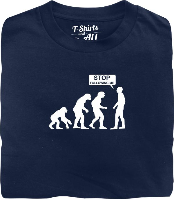 stop following me navy blue t-shirt