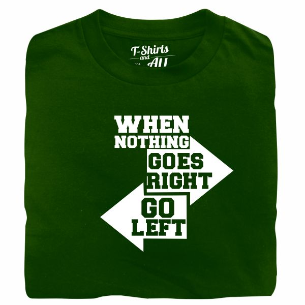 when nothing goes right bottle green tshirt