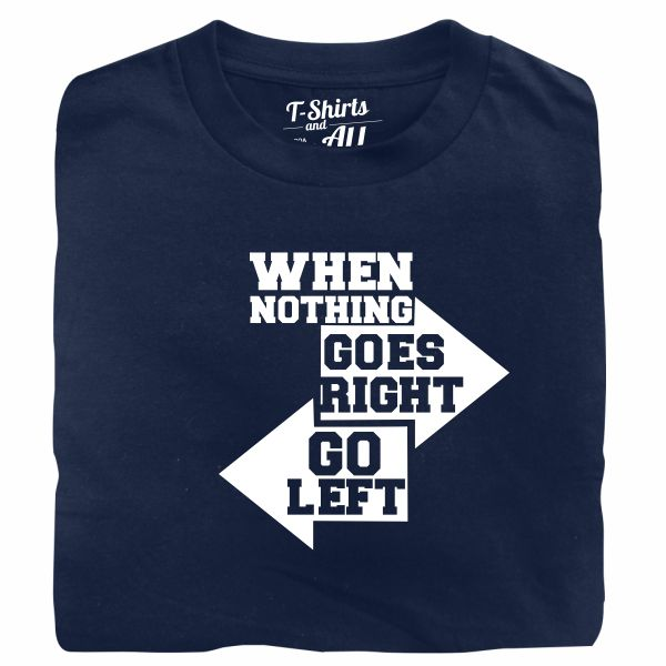 when nothing goes right navy blue tshirt