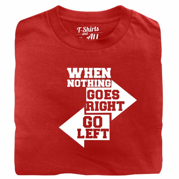 when nothing goes right red tshirt