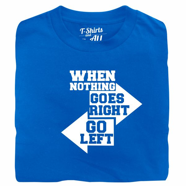 when nothing goes right royal blue tshirt