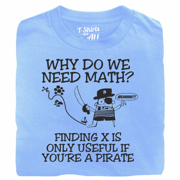 why do we need math sky blue t-shirt