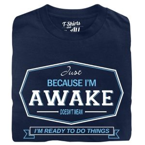 just beacuse i'm awake man t-shirt navy blue