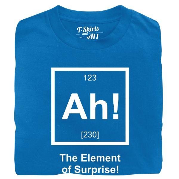 Ah the element of surprise atol t-shirt