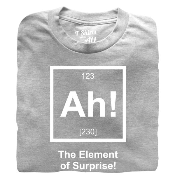 Ah the element of surprise heather grey t-shirt