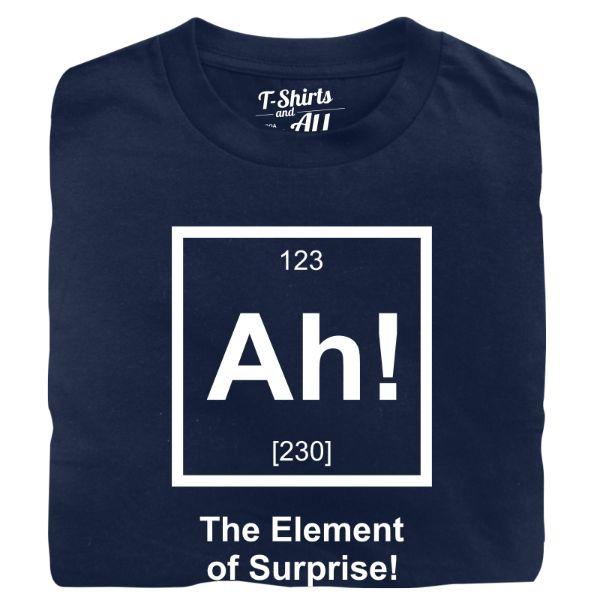 Ah the element of surprise navy t-shirt