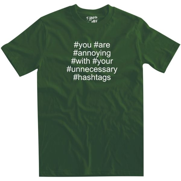 you are annoying hashtags man bottle green t-shirt