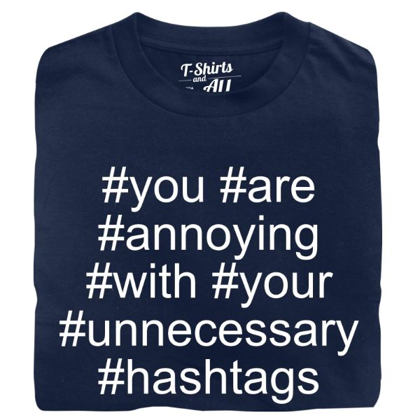 you are annoying hashtags man navy t-shirt