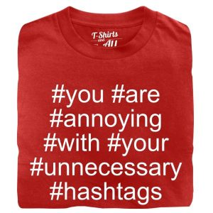 you are annoying hashtags man red t-shirt