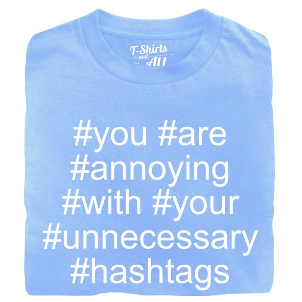 you are annoying hashtags man sky blue t-shirt