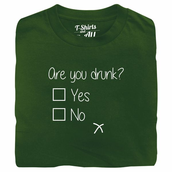 are you drunk bottle green t-shirt