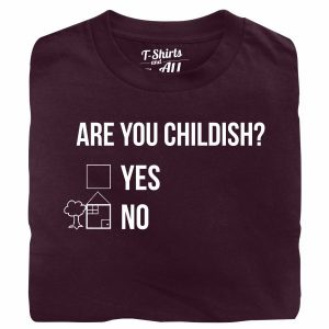 Are you childish man burgundy t-shirt