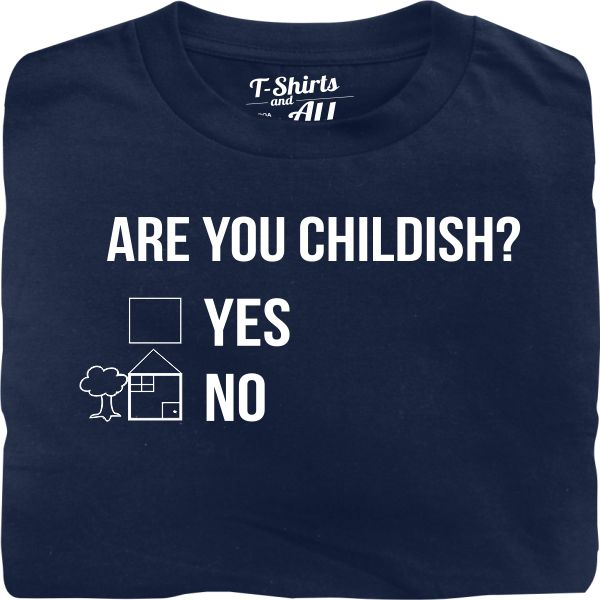 Are you childish man navy blue t-shirt
