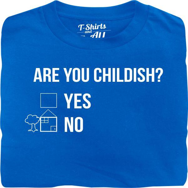 Are you childish man royal blue t-shirt