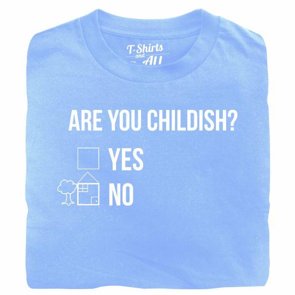 Are you childish man sky blue t-shirt