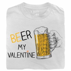 Beer my valentine white t-shirt
