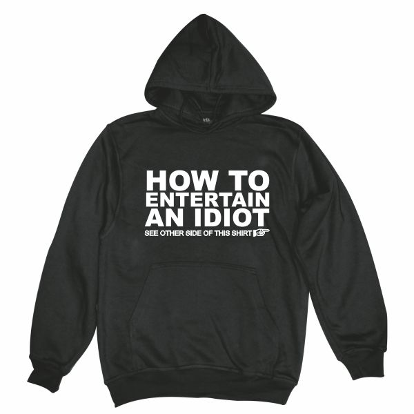 How to entertain an idiot black hoodie