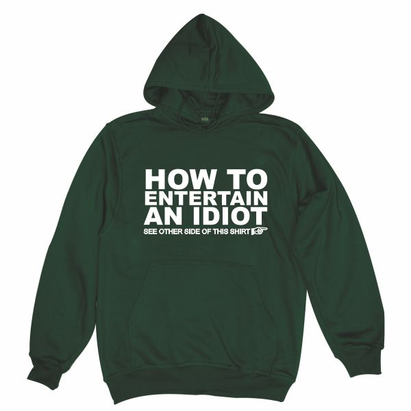 How to entertain an idiot bottle green hoodie