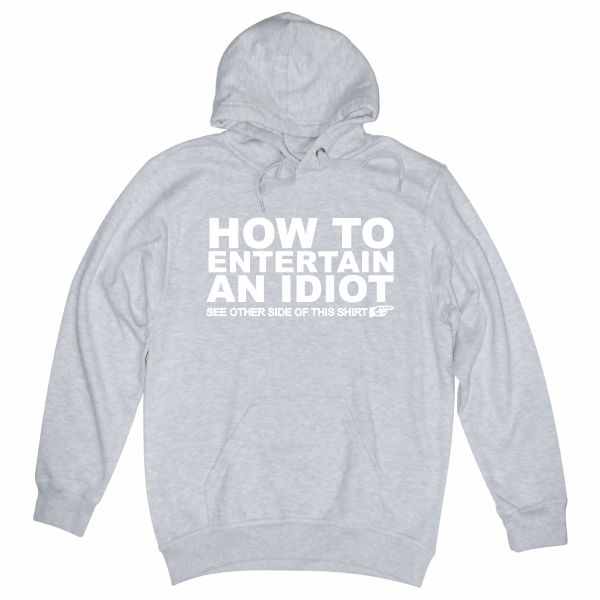 How to entertain an idiot heather grey hoodie