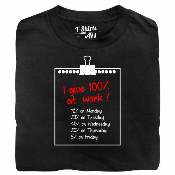 I give 100% at work man black t-shirt