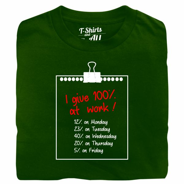 I give 100% at work man bottle green t-shirt