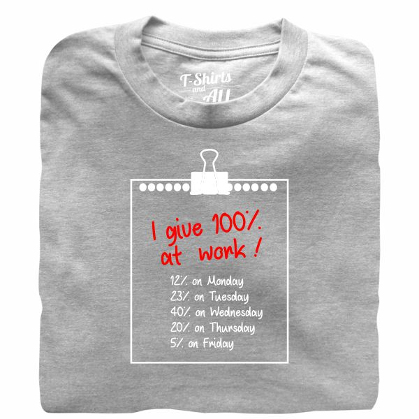 I give 100% at work man heather grey t-shirt