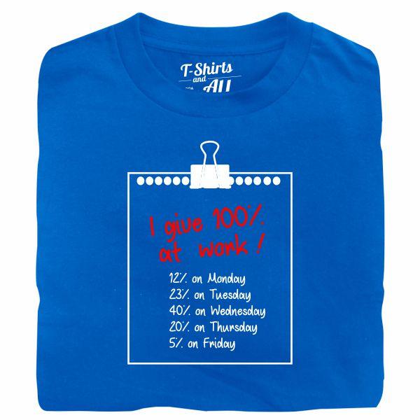 I give 100% at work man royal blue t-shirt