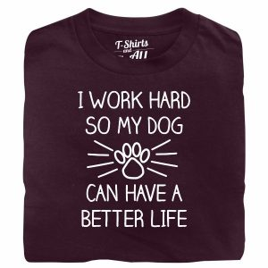I work hard so my dog man burgundy t-shirt