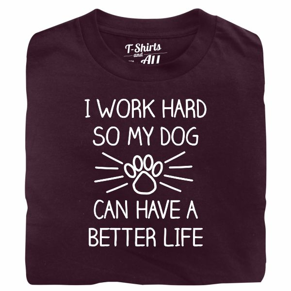 I work hard so my dog man burgundy t-shirt