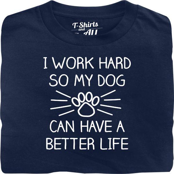 I work hard so my dog man navy blue t-shirt