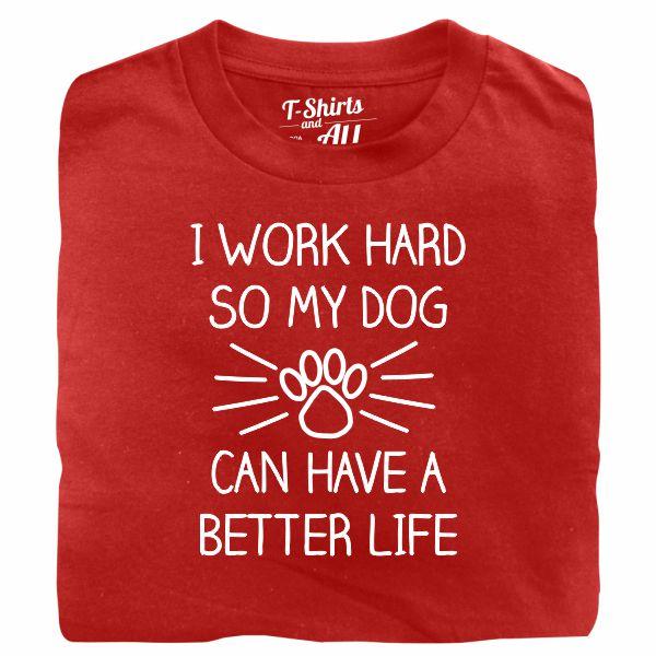 I work hard so my dog man red t-shirt