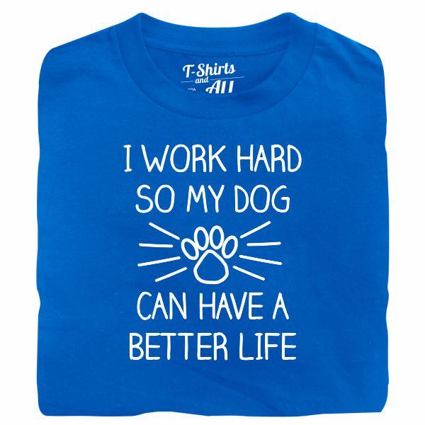 I work hard so my dog man royal blue t-shirt