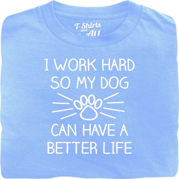 I work hard so my dog man sky blue t-shirt