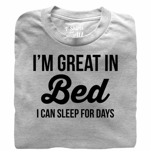 I'm great in bed black heather grey t-shirt