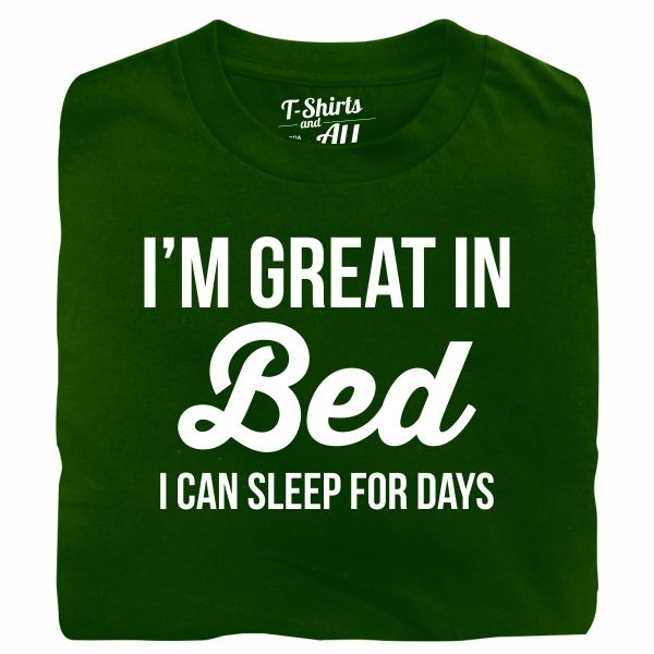 I'm great in bed bottle green t-shirt