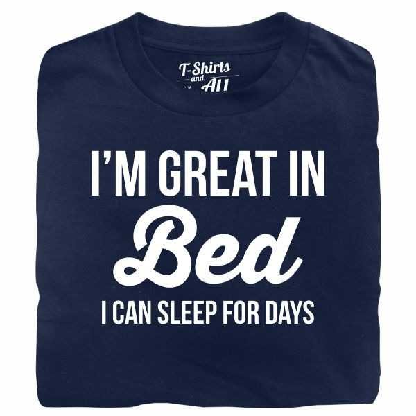 I'm great in bed navy blue t-shirt