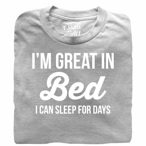 I'm great in bed white heather grey t-shirt