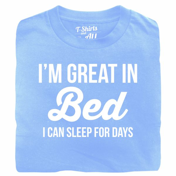 I'm great in bed white sky blue t-shirt
