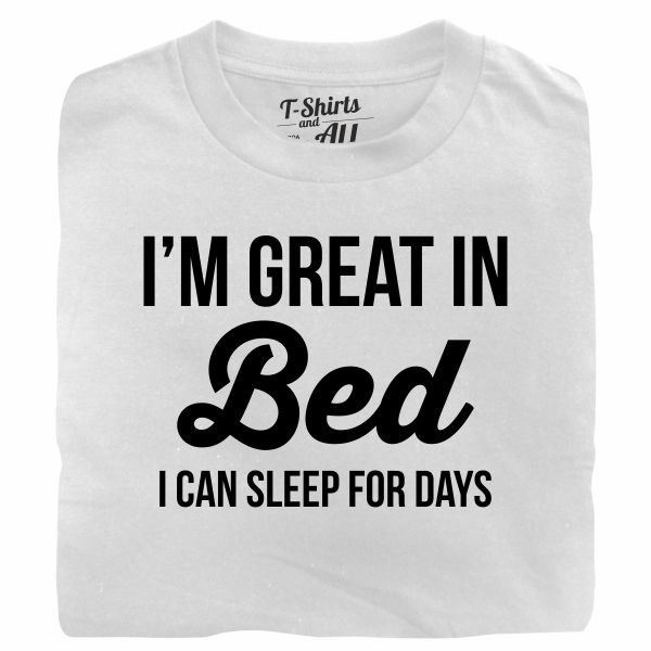 I'm great in bed white t-shirt