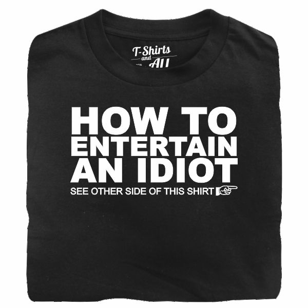 how to entertain an idiot black t-shirt