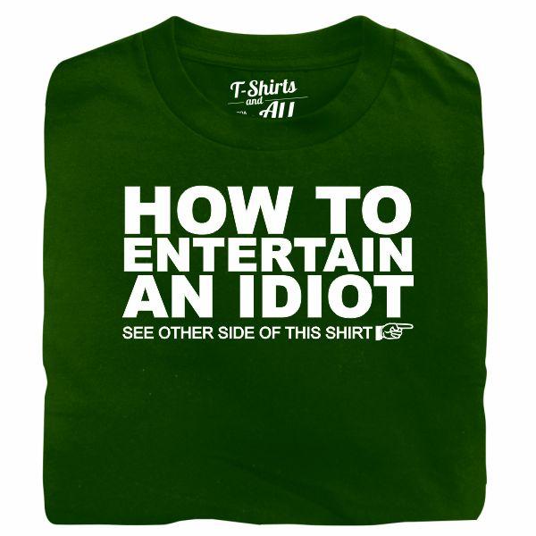 how to entertain an idiot bottle green t-shirt