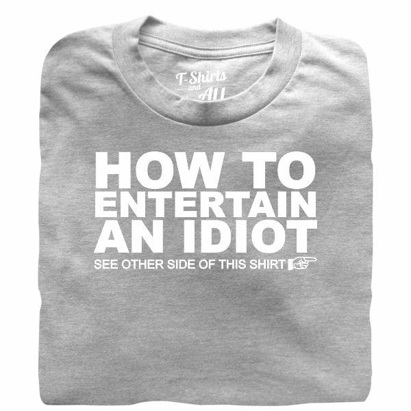 how to entertain an idiot grey t-shirt