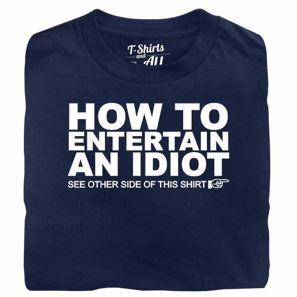 how to entertain an idiot navy t-shirt
