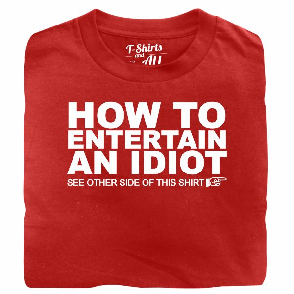 how to entertain an idiot red t-shirt