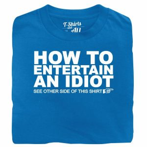 how to entertain an idiot royal blue t-shirt