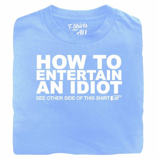 how to entertain an idiot sky blue t-shirt