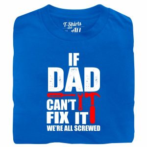 If dad can't fix it royal blue tshirt