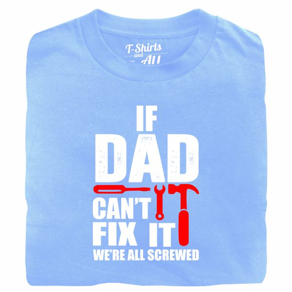 If dad can't fix it sky blue tshirt