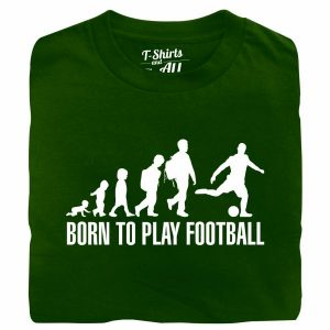 born to play football forest green tshirt